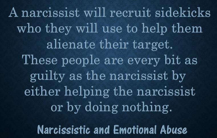 A narcissist will recruit sidekicks...