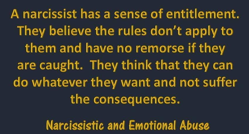A narcissist has a sense of entitlement...