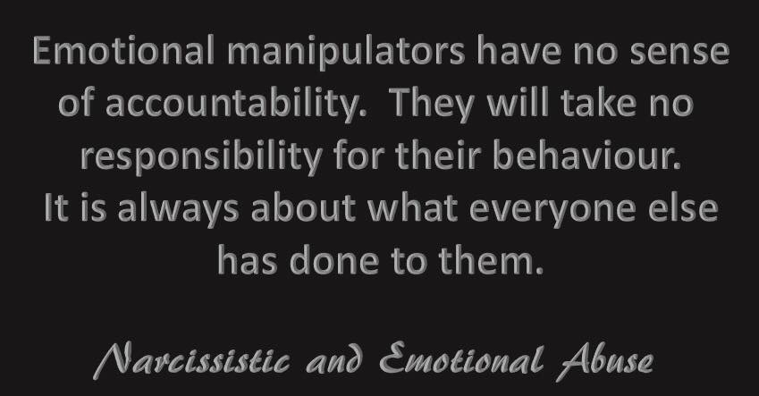Emotional manipulators...